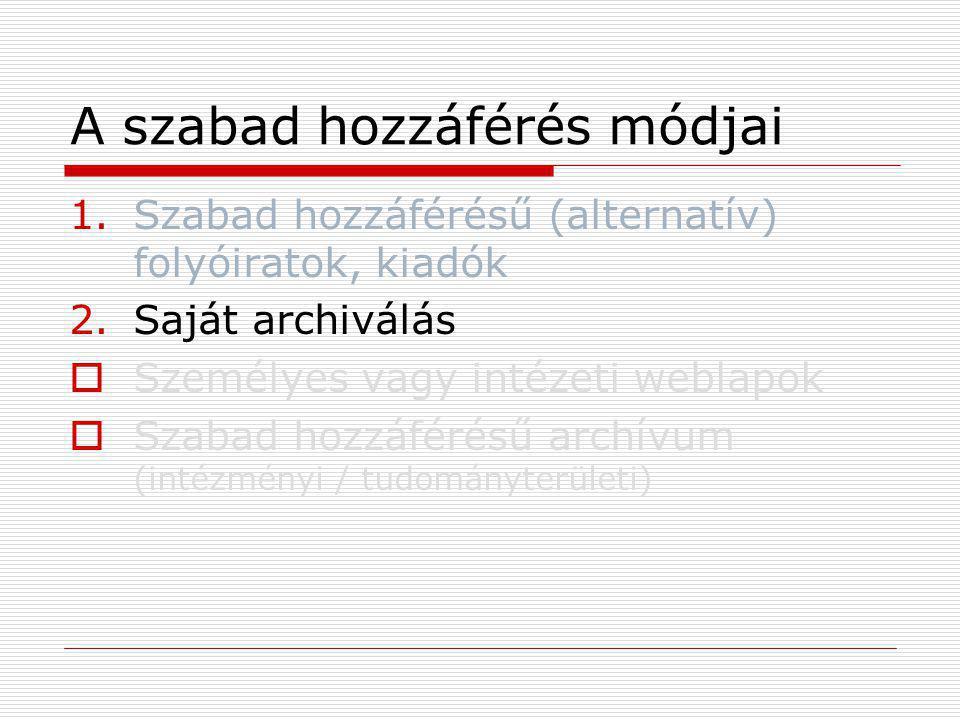 A szabad hozzáférés módjai 1.Szabad hozzáférésű (alternatív) folyóiratok, kiadók 2.Saját archiválás  Személyes vagy intézeti weblapok  Szabad hozzáférésű archívum (intézményi / tudományterületi)