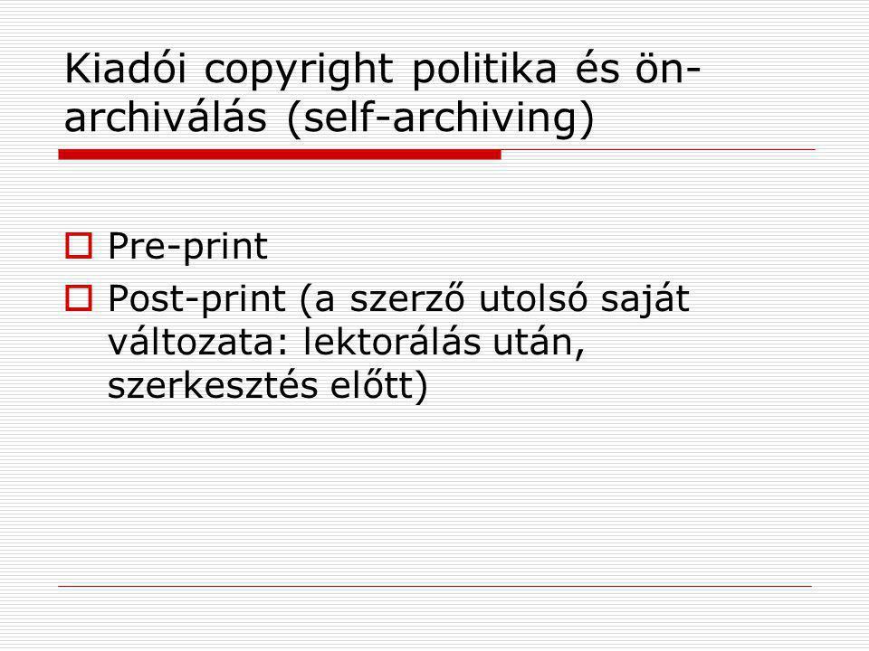 Kiadói copyright politika és ön- archiválás (self-archiving)  Pre-print  Post-print (a szerző utolsó saját változata: lektorálás után, szerkesztés előtt)