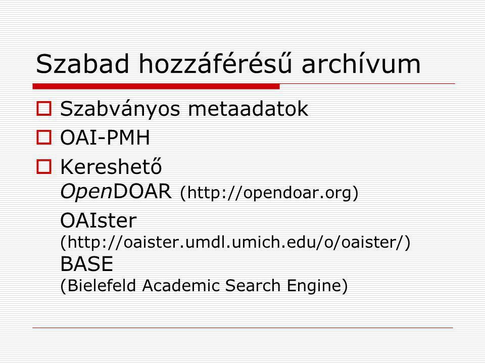 Szabad hozzáférésű archívum  Szabványos metaadatok  OAI-PMH  Kereshető OpenDOAR (http://opendoar.org) OAIster (http://oaister.umdl.umich.edu/o/oaister/) BASE (Bielefeld Academic Search Engine)