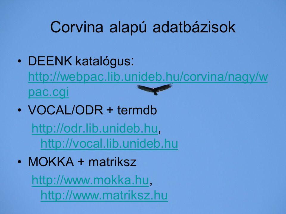 Corvina alapú adatbázisok DEENK katalógus : http://webpac.lib.unideb.hu/corvina/nagy/w pac.cgi http://webpac.lib.unideb.hu/corvina/nagy/w pac.cgi VOCA