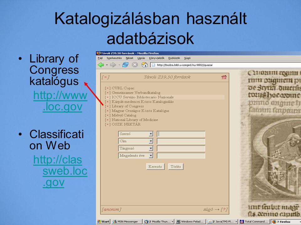 Katalogizálásban használt adatbázisok Library of Congress katalógus http://www.loc.gov Classificati on Web http://clas sweb.loc.gov