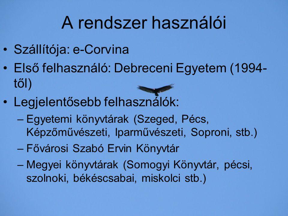 A rendszer használói Szállítója: e-Corvina Első felhasználó: Debreceni Egyetem (1994- től) Legjelentősebb felhasználók: –Egyetemi könyvtárak (Szeged,