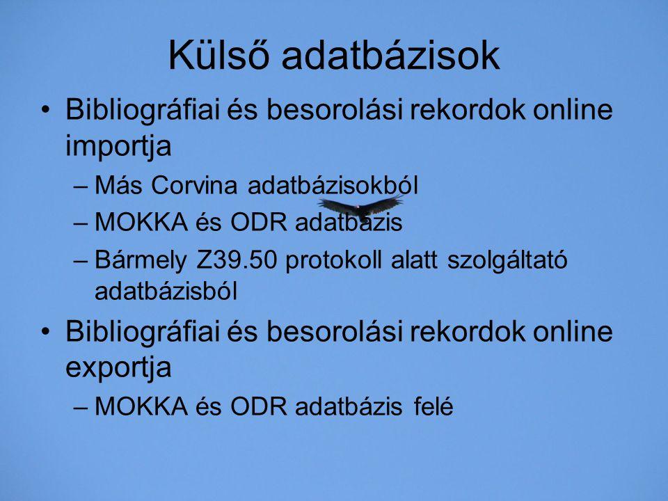 Külső adatbázisok Bibliográfiai és besorolási rekordok online importja –Más Corvina adatbázisokból –MOKKA és ODR adatbázis –Bármely Z39.50 protokoll a