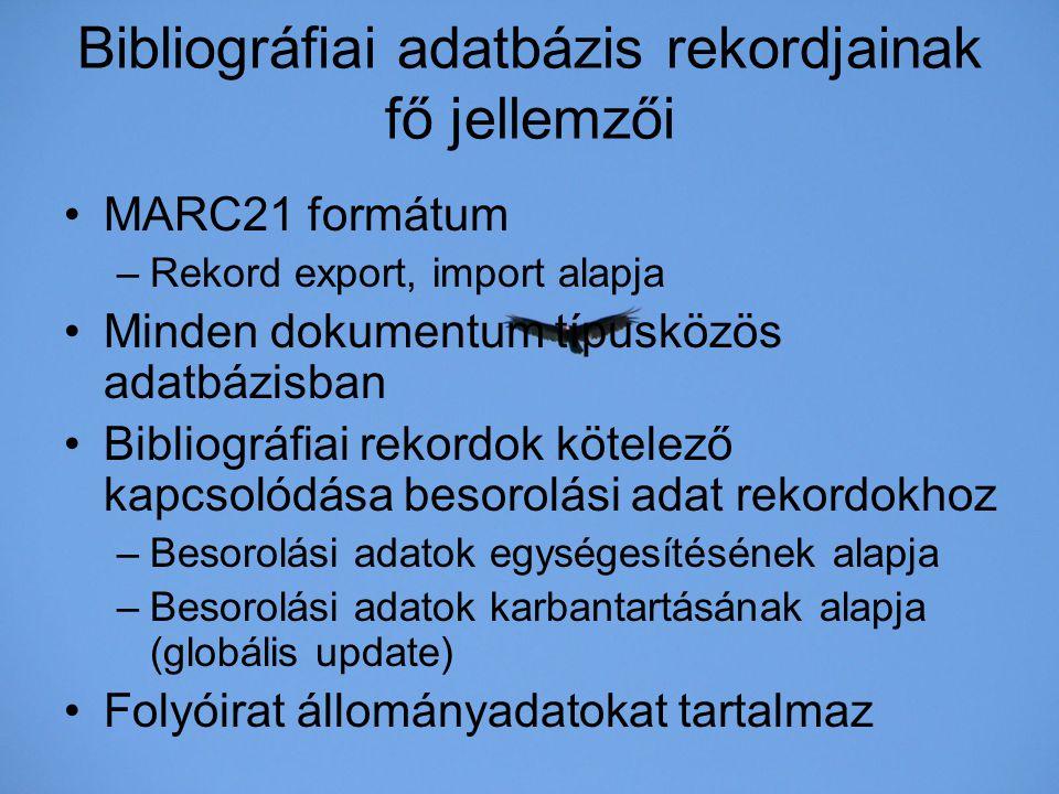 Bibliográfiai adatbázis rekordjainak fő jellemzői MARC21 formátum –Rekord export, import alapja Minden dokumentum típusközös adatbázisban Bibliográfia