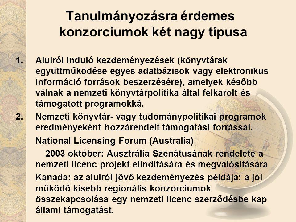 Tanulmányozásra érdemes konzorciumok két nagy típusa 1.Alulról induló kezdeményezések (könyvtárak együttműködése egyes adatbázisok vagy elektronikus információ források beszerzésére), amelyek később válnak a nemzeti könyvtárpolitika által felkarolt és támogatott programokká.