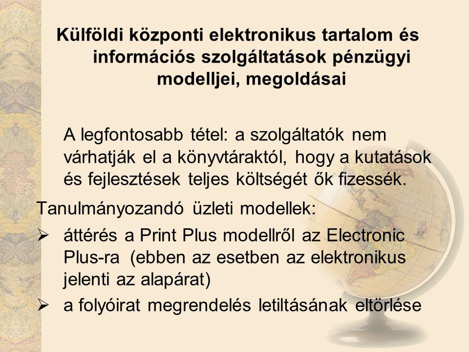 Külföldi központi elektronikus tartalom és információs szolgáltatások pénzügyi modelljei, megoldásai A legfontosabb tétel: a szolgáltatók nem várhatják el a könyvtáraktól, hogy a kutatások és fejlesztések teljes költségét ők fizessék.