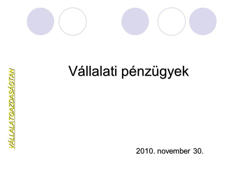 2010. november 30. Vállalati pénzügyek VÁLLALATGAZDASÁGTAN