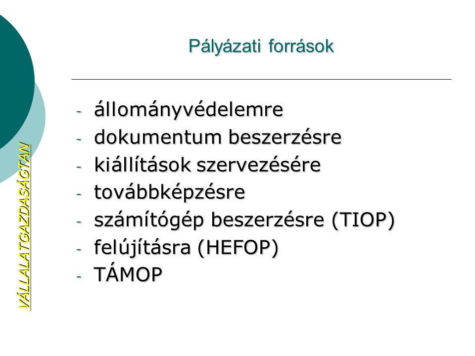 Pályázati források - állományvédelemre - dokumentum beszerzésre - kiállítások szervezésére - továbbképzésre - számítógép beszerzésre (TIOP) - felújítá