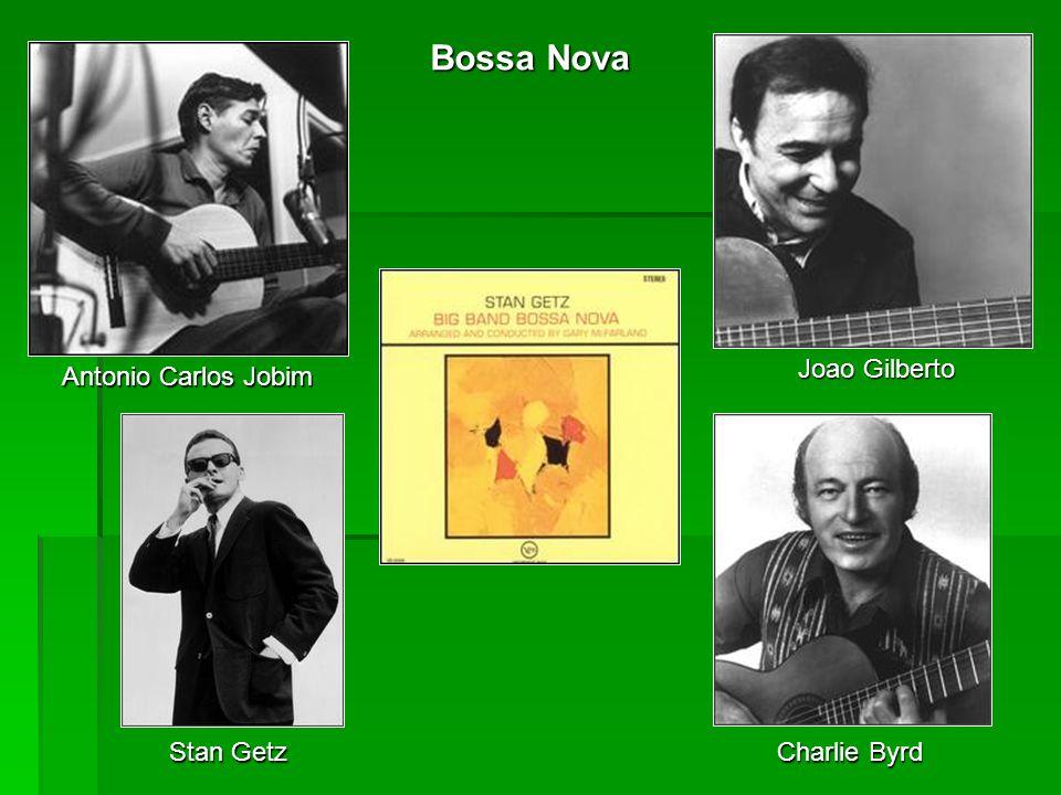 Antonio Carlos Jobim Joao Gilberto Stan Getz Charlie Byrd Bossa Nova