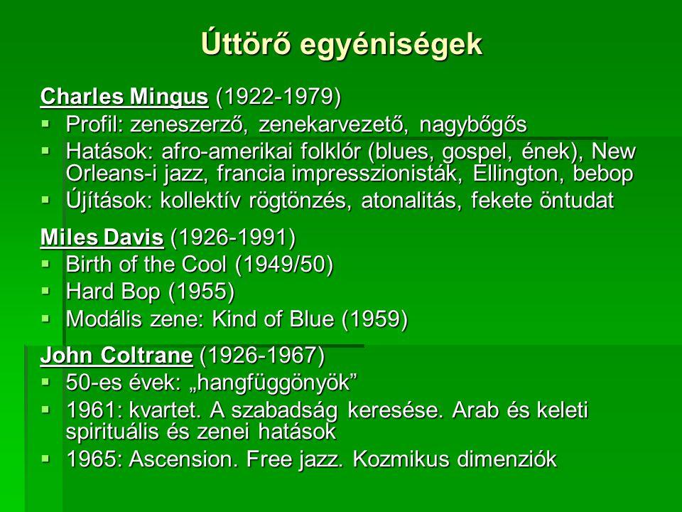 Úttörő egyéniségek Charles Mingus (1922-1979)  Profil: zeneszerző, zenekarvezető, nagybőgős  Hatások: afro-amerikai folklór (blues, gospel, ének), N