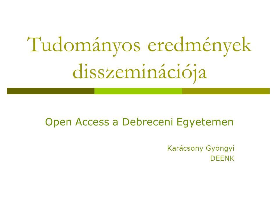 Tudományos eredmények disszeminációja Open Access a Debreceni Egyetemen Karácsony Gyöngyi DEENK