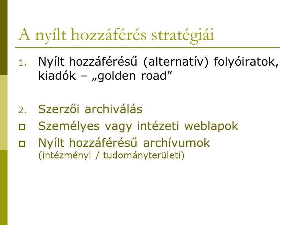 """A nyílt hozzáférés stratégiái 1. Nyílt hozzáférésű (alternatív) folyóiratok, kiadók – """"golden road"""" 2. Szerzői archiválás  Személyes vagy intézeti we"""