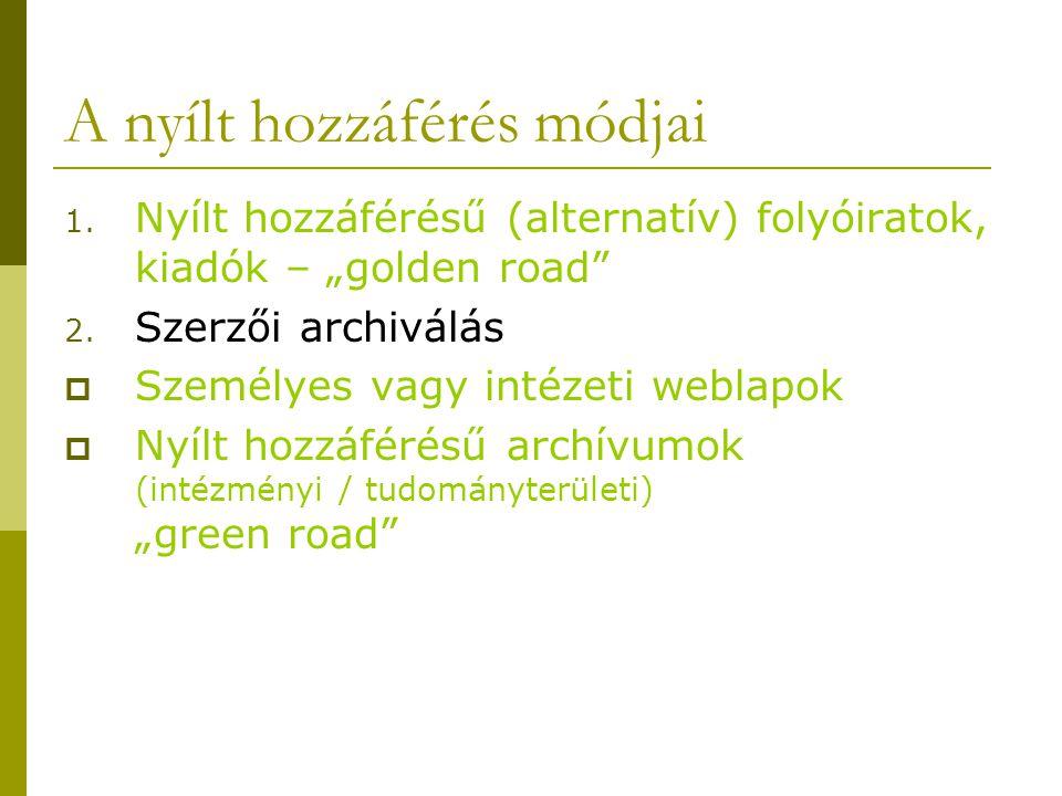 """A nyílt hozzáférés módjai 1. Nyílt hozzáférésű (alternatív) folyóiratok, kiadók – """"golden road"""" 2. Szerzői archiválás  Személyes vagy intézeti weblap"""
