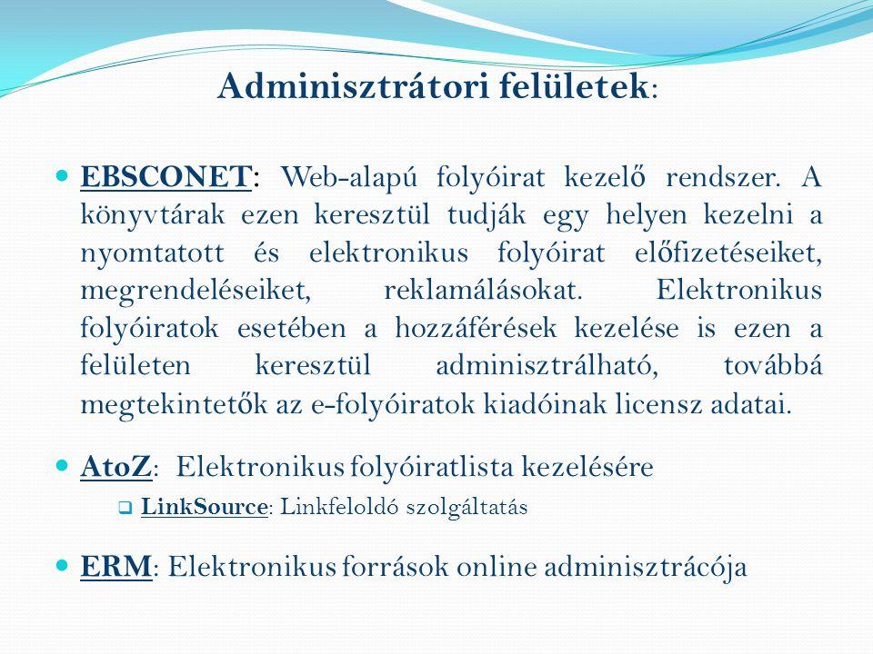 Adminisztrátori felületek : EBSCONET : Web-alapú folyóirat kezel ő rendszer.