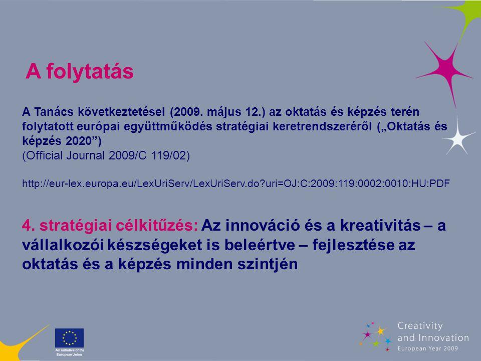 A kreativitás és az innováció döntő tényező a vállalkozás- fejlesztés szempontjából és kulcsfontosságú ahhoz, hogy Európa nemzetközi szinten versenyképes legyen.