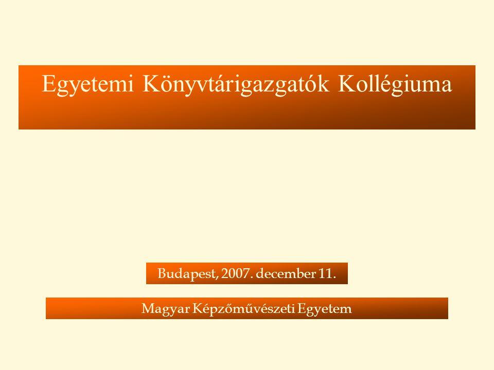 Egyetemi Könyvtárigazgatók Kollégiuma Budapest, 2007. december 11. Magyar Képzőművészeti Egyetem