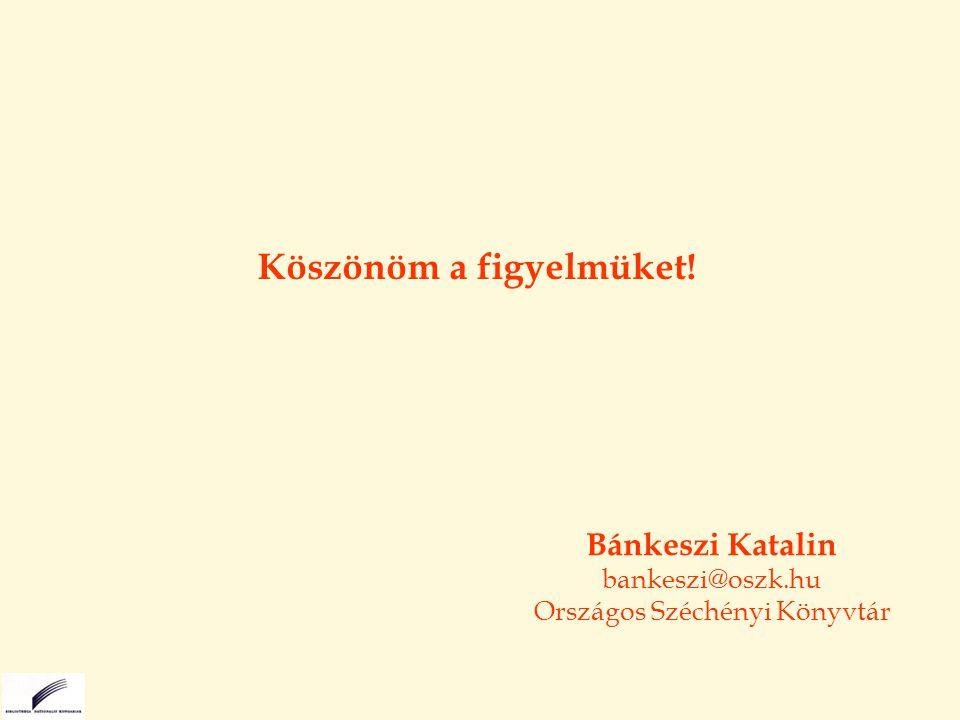 Köszönöm a figyelmüket! Bánkeszi Katalin bankeszi@oszk.hu Országos Széchényi Könyvtár