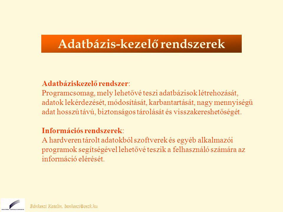 Bánkeszi Katalin, bankeszi@oszk.hu Adatbázis-kezelő rendszerek Adatbáziskezelő rendszer: Programcsomag, mely lehetővé teszi adatbázisok létrehozását, adatok lekérdezését, módosítását, karbantartását, nagy mennyiségű adat hosszú távú, biztonságos tárolását és visszakereshetőségét.