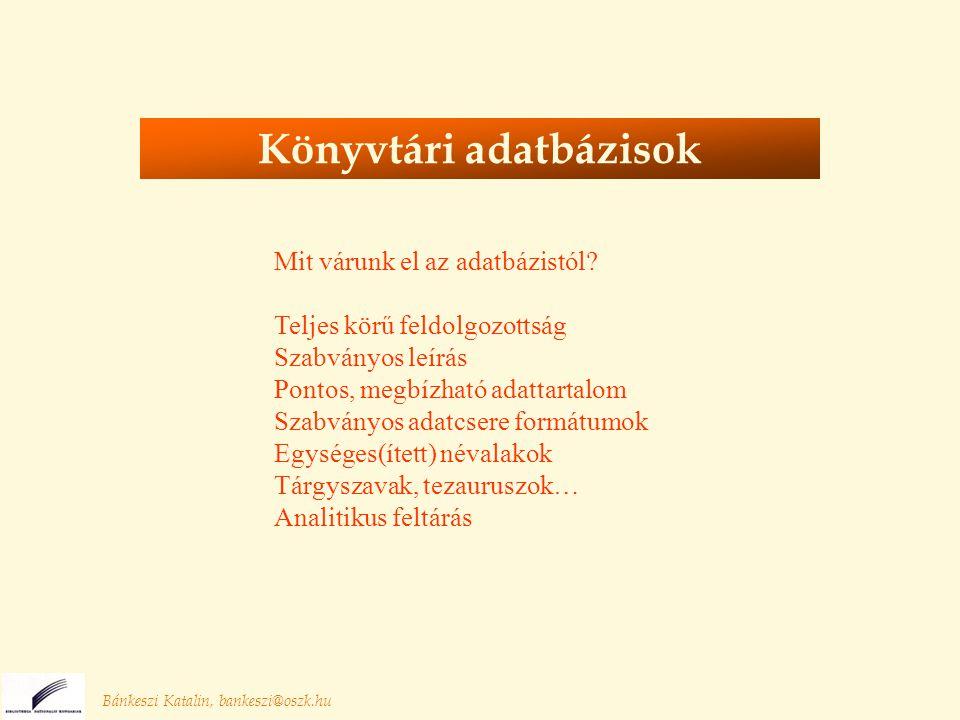 Bánkeszi Katalin, bankeszi@oszk.hu A hozzáférés biztosítása Könyvtári igények: Az állomány feltérképezése Közös katalogizálás Könyvtárközi kölcsönzés Tájékoztatás Olvasói igények: Tájékozódás Hozzáférés (digitális formában is) Távoli elérés (hely- és időfüggetlen) Kölcsönzés, másolatkérés