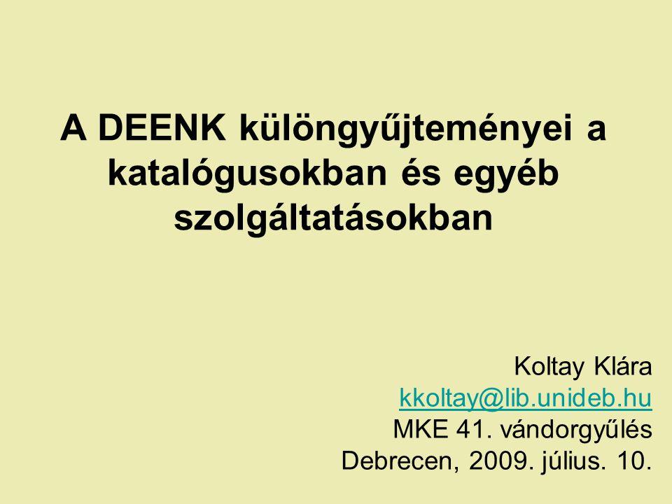 A DEENK különgyűjteményei a katalógusokban és egyéb szolgáltatásokban Koltay Klára kkoltay@lib.unideb.hu MKE 41.