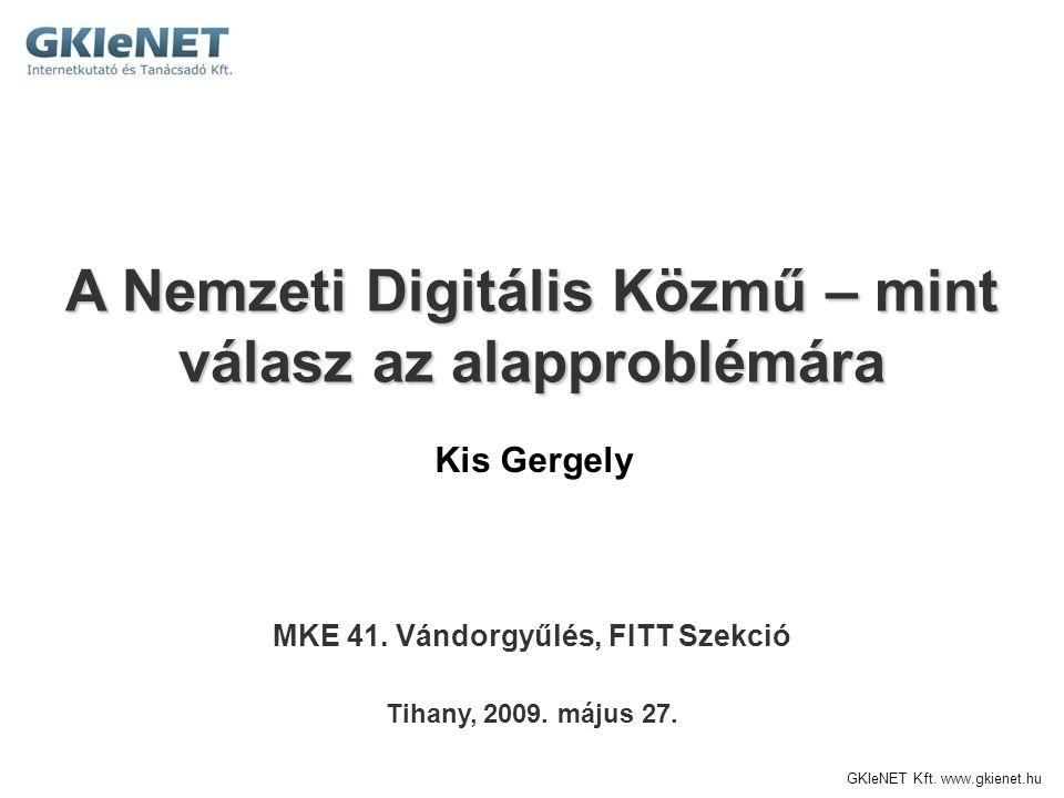 GKIeNET Kft. www.gkienet.hu A Nemzeti Digitális Közmű – mint válasz az alapproblémára Tihany, 2009. május 27. Kis Gergely MKE 41. Vándorgyűlés, FITT S