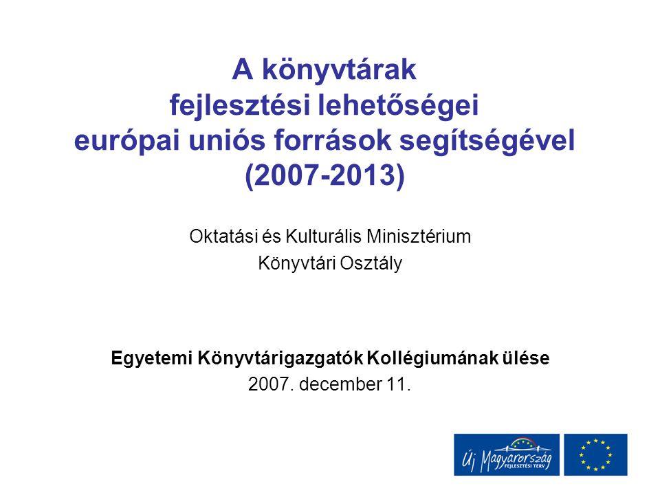 A könyvtárak fejlesztési lehetőségei európai uniós források segítségével (2007-2013) Oktatási és Kulturális Minisztérium Könyvtári Osztály Egyetemi Kö