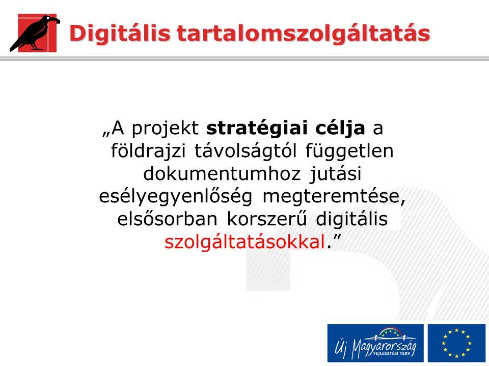 """Digitális tartalomszolgáltatás """"A projekt stratégiai célja a földrajzi távolságtól független dokumentumhoz jutási esélyegyenlőség megteremtése, elsősorban korszerű digitális szolgáltatásokkal."""