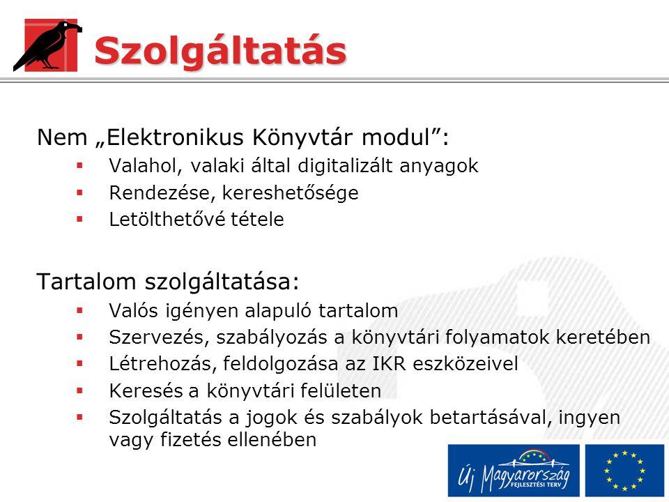 """Szolgáltatás Nem """"Elektronikus Könyvtár modul"""": VValahol, valaki által digitalizált anyagok RRendezése, kereshetősége LLetölthetővé tétele Tarta"""