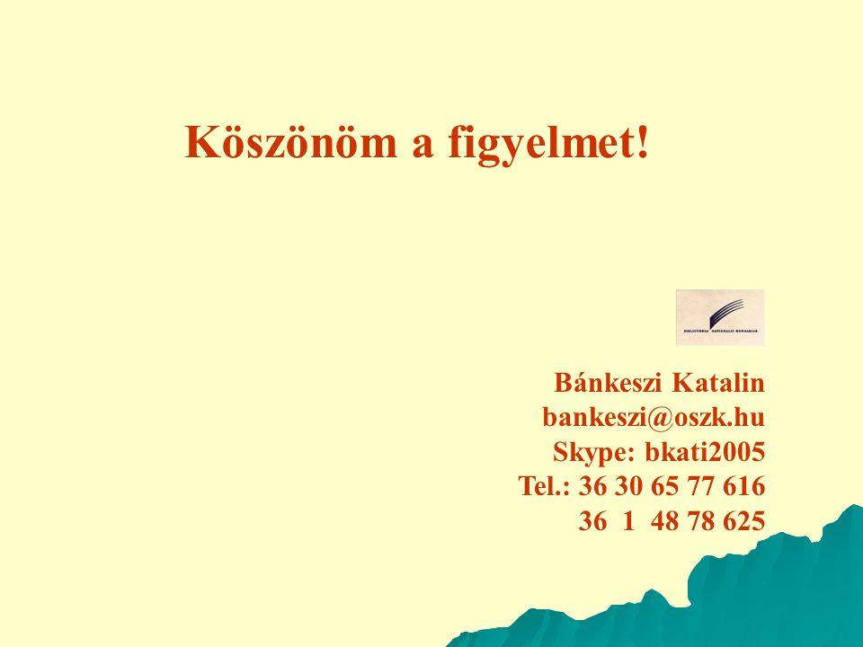 Köszönöm a figyelmet! Bánkeszi Katalin bankeszi@oszk.hu Skype: bkati2005 Tel.: 36 30 65 77 616 36 1 48 78 625