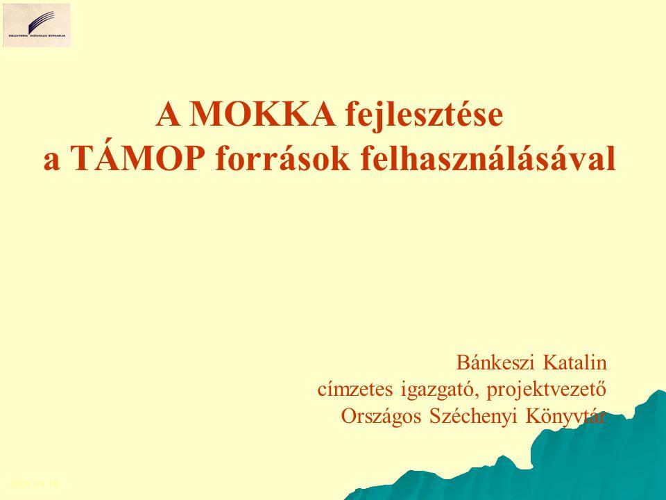 Bánkeszi Katalin címzetes igazgató, projektvezető Országos Széchenyi Könyvtár A MOKKA fejlesztése a TÁMOP források felhasználásával 2009.04.16.