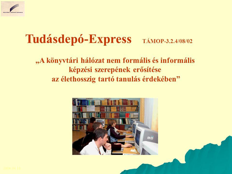 """Tudásdepó-Express TÁMOP-3.2.4/08/02 """"A könyvtári hálózat nem formális és informális képzési szerepének erősítése az élethosszig tartó tanulás érdekében 2009.04.16."""