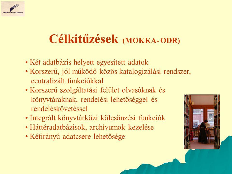Célkitűzések (MOKKA- ODR) Két adatbázis helyett egyesített adatok Korszerű, jól működő közös katalogizálási rendszer, centralizált funkciókkal Korszer