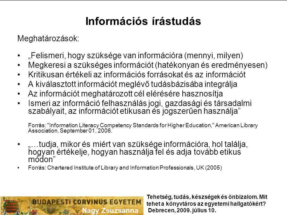"""Információs írástudás Meghatározások: """"Felismeri, hogy szüksége van információra (mennyi, milyen) Megkeresi a szükséges információt (hatékonyan és ere"""