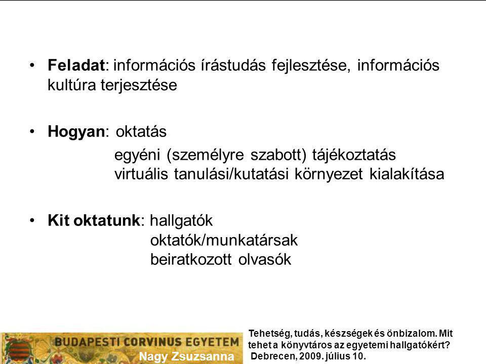 Feladat: információs írástudás fejlesztése, információs kultúra terjesztése Hogyan: oktatás egyéni (személyre szabott) tájékoztatás virtuális tanulási