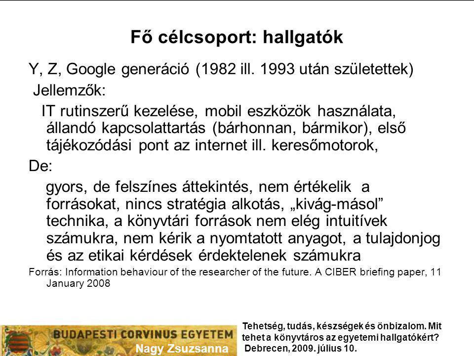 Fő célcsoport: hallgatók Y, Z, Google generáció (1982 ill. 1993 után születettek) Jellemzők: IT rutinszerű kezelése, mobil eszközök használata, álland