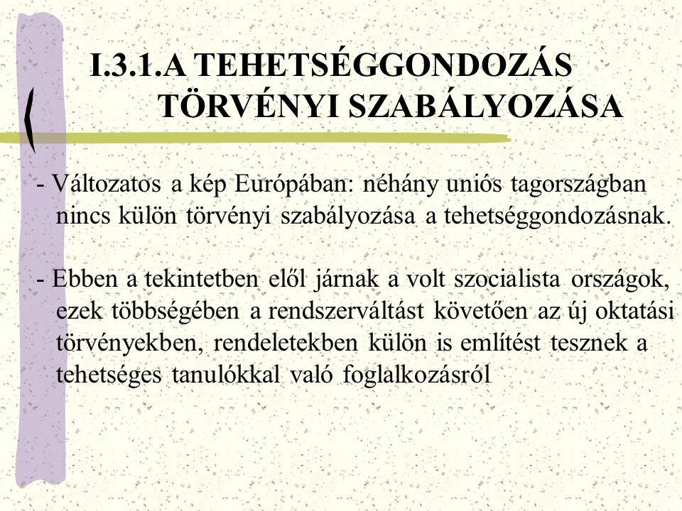 I.3.1.A TEHETSÉGGONDOZÁS TÖRVÉNYI SZABÁLYOZÁSA - Változatos a kép Európában: néhány uniós tagországban nincs külön törvényi szabályozása a tehetséggondozásnak.