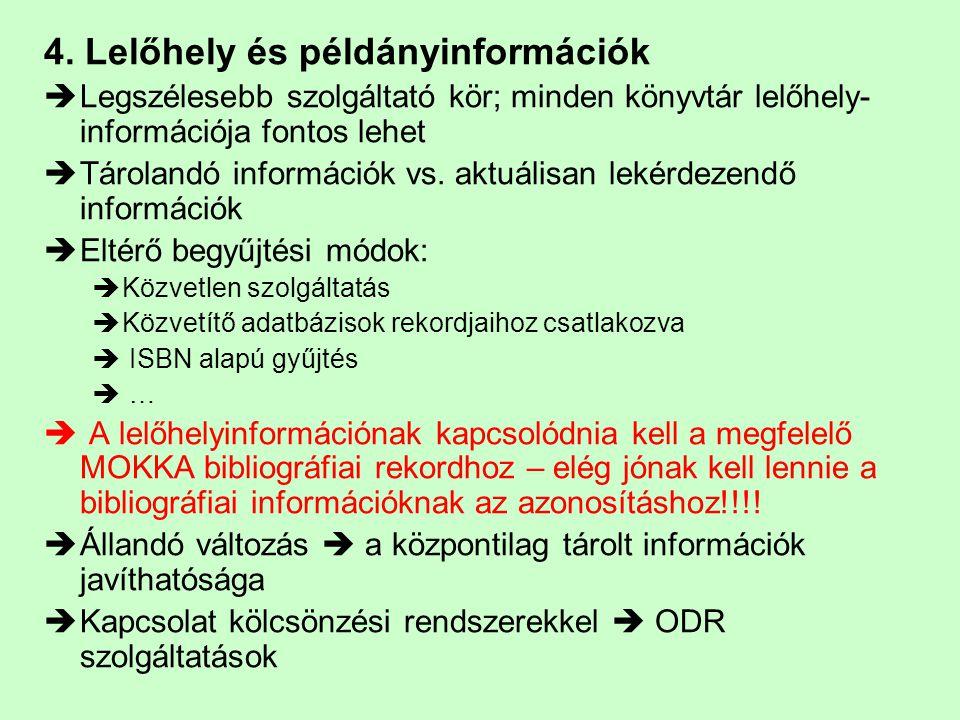 4. Lelőhely és példányinformációk  Legszélesebb szolgáltató kör; minden könyvtár lelőhely- információja fontos lehet  Tárolandó információk vs. aktu