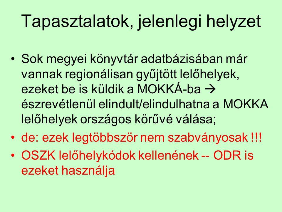 Tapasztalatok, jelenlegi helyzet Sok megyei könyvtár adatbázisában már vannak regionálisan gyűjtött lelőhelyek, ezeket be is küldik a MOKKÁ-ba  észrevétlenül elindult/elindulhatna a MOKKA lelőhelyek országos körűvé válása; de: ezek legtöbbször nem szabványosak !!.