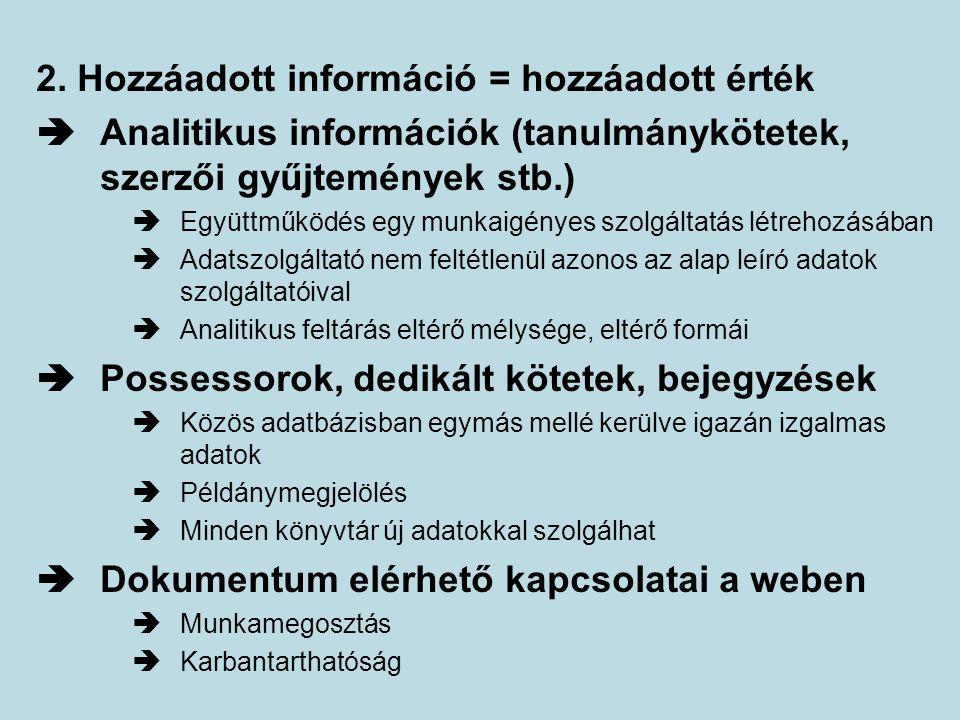 2. Hozzáadott információ = hozzáadott érték  Analitikus információk (tanulmánykötetek, szerzői gyűjtemények stb.)  Együttműködés egy munkaigényes sz
