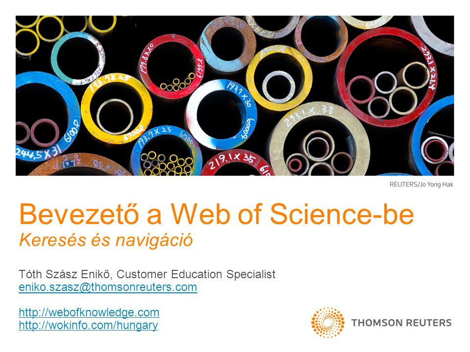 Tóth Szász Enikő, Customer Education Specialist eniko.szasz@thomsonreuters.com http://webofknowledge.com http://wokinfo.com/hungary Bevezető a Web of Science-be Keresés és navigáció