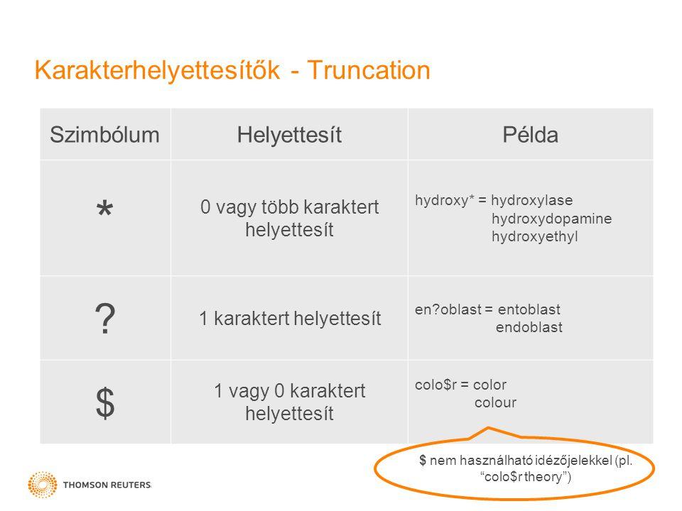Karakterhelyettesítők - Truncation SzimbólumHelyettesítPélda * 0 vagy több karaktert helyettesít hydroxy* = hydroxylase hydroxydopamine hydroxyethyl .