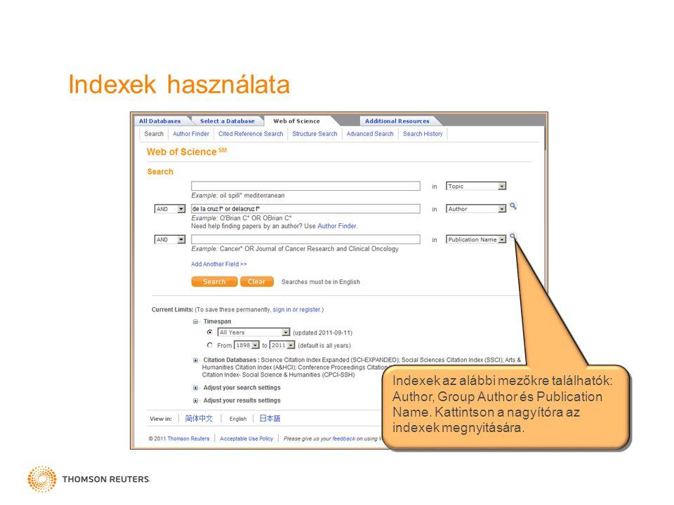 Indexek használata Indexek az alábbi mezőkre találhatók: Author, Group Author és Publication Name. Kattintson a nagyítóra az indexek megnyitására.