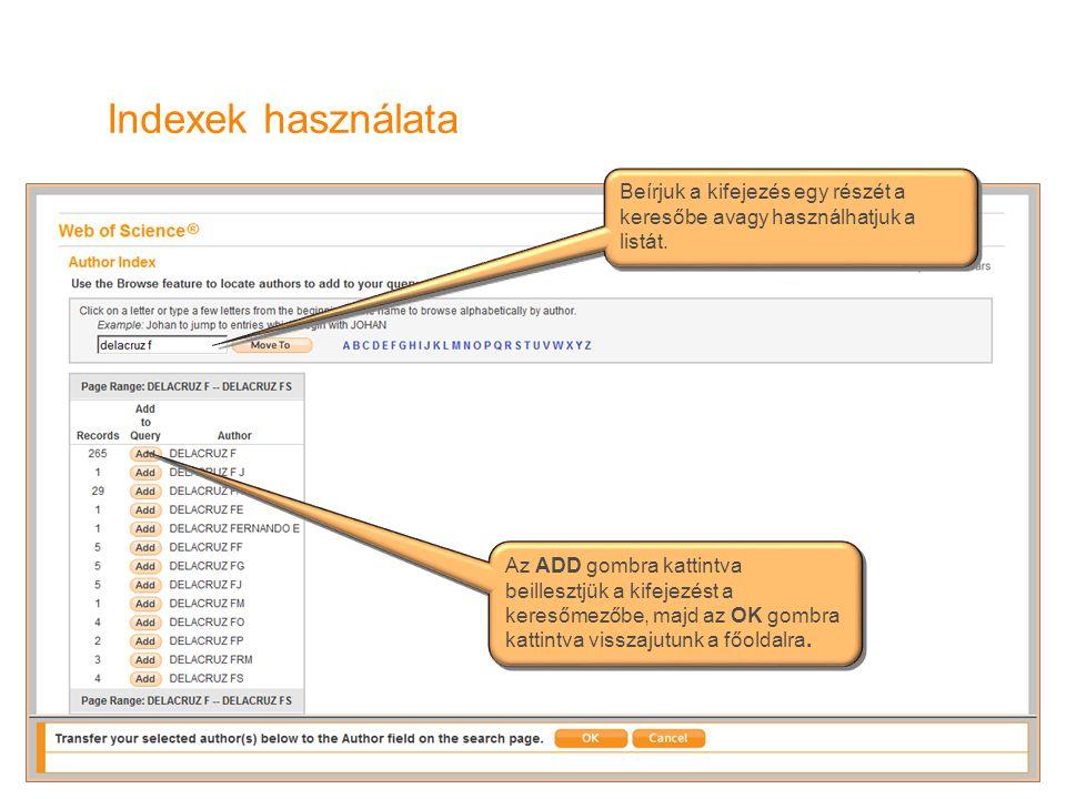 Indexek használata Beírjuk a kifejezés egy részét a keresőbe avagy használhatjuk a listát. Az ADD gombra kattintva beillesztjük a kifejezést a keresőm