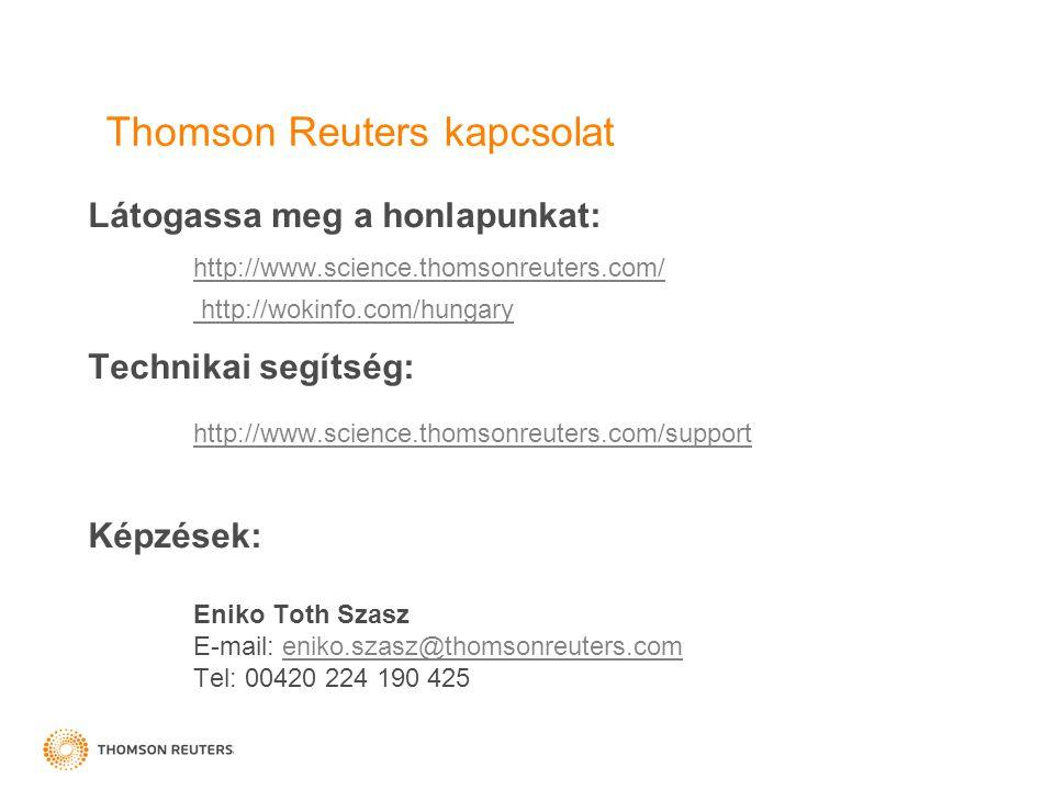 Thomson Reuters kapcsolat Látogassa meg a honlapunkat: http://www.science.thomsonreuters.com/ http://wokinfo.com/hungary Technikai segítség: http://www.science.thomsonreuters.com/support Képzések: Eniko Toth Szasz E-mail: eniko.szasz@thomsonreuters.comeniko.szasz@thomsonreuters.com Tel: 00420 224 190 425
