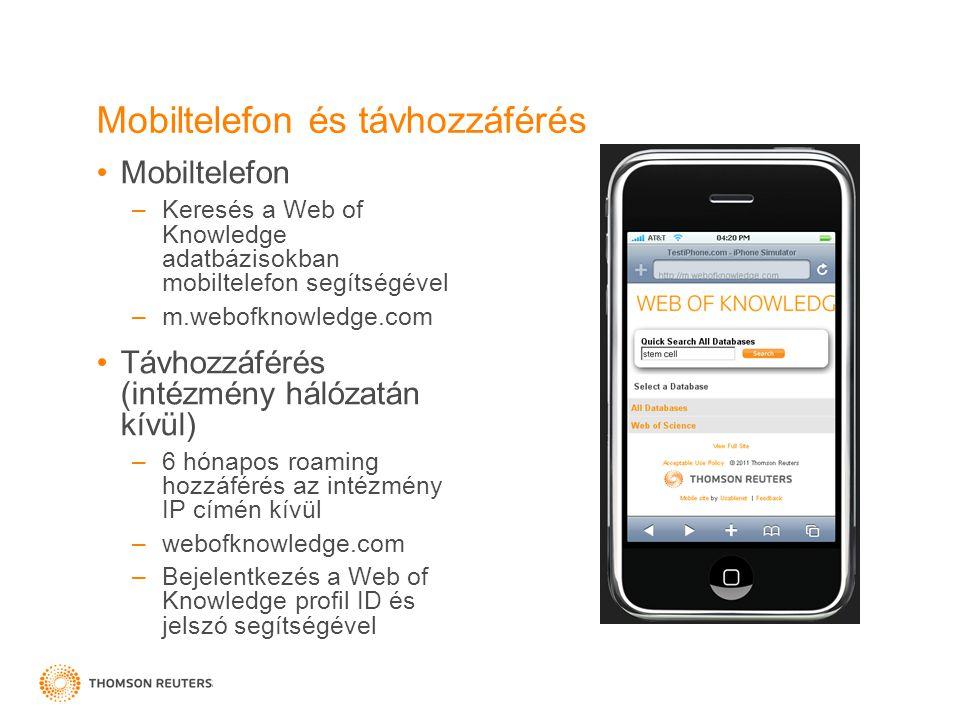Mobiltelefon és távhozzáférés Mobiltelefon –Keresés a Web of Knowledge adatbázisokban mobiltelefon segítségével –m.webofknowledge.com Távhozzáférés (intézmény hálózatán kívül) –6 hónapos roaming hozzáférés az intézmény IP címén kívül –webofknowledge.com –Bejelentkezés a Web of Knowledge profil ID és jelszó segítségével