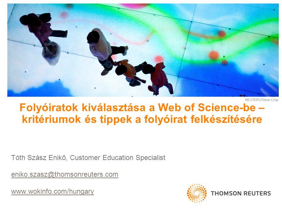 Folyóiratok kiválasztása a Web of Science-be – kritériumok és tippek a folyóirat felkészítésére Tóth Szász Enikő, Customer Education Specialist eniko.