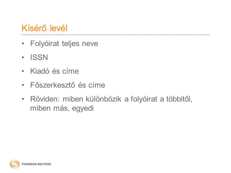 Kísérő levél Folyóirat teljes neve ISSN Kiadó és címe Főszerkesztő és címe Röviden: miben különbözik a folyóirat a többitől, miben más, egyedi