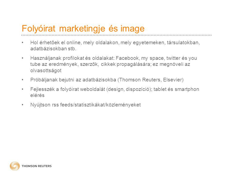 Folyóirat marketingje és image Hol érhetőek el online, mely oldalakon, mely egyetemeken, társulatokban, adatbázisokban stb. Használjanak profilokat és