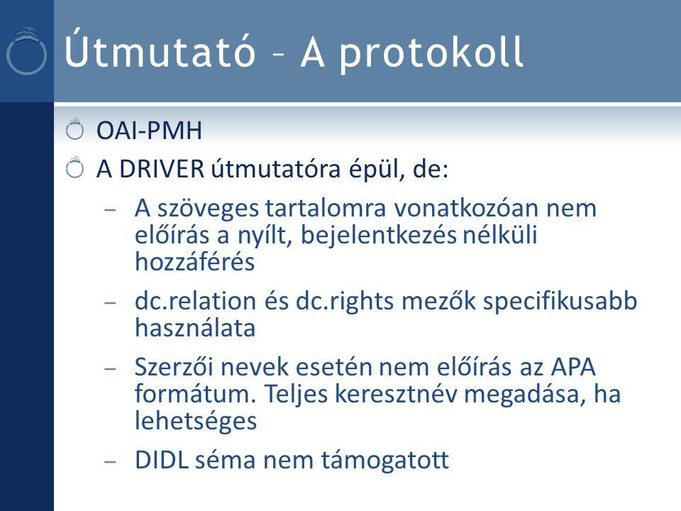 Útmutató – A protokoll OAI-PMH A DRIVER útmutatóra épül, de: – A szöveges tartalomra vonatkozóan nem előírás a nyílt, bejelentkezés nélküli hozzáférés