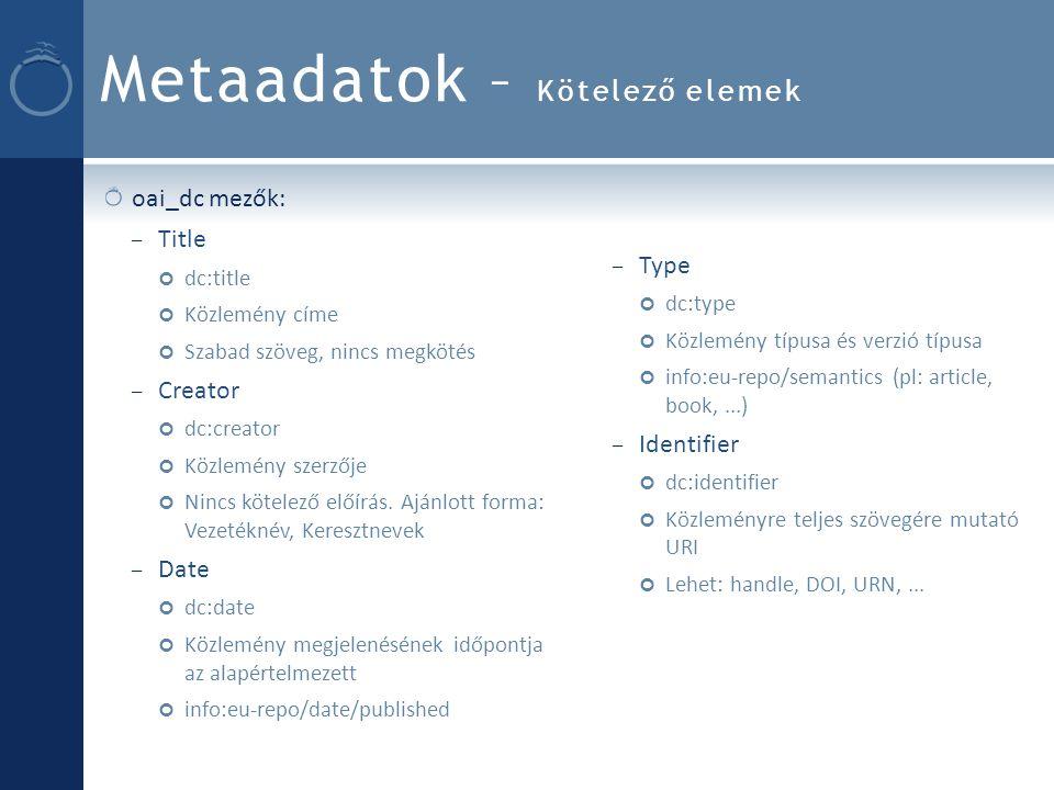 Metaadatok – Kötelező elemek oai_dc mezők: – Title dc:title Közlemény címe Szabad szöveg, nincs megkötés – Creator dc:creator Közlemény szerzője Nincs